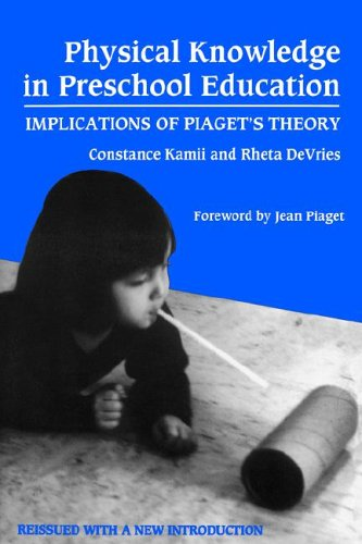 Physical Knowledge in Preschool Education: Implications of Piaget's Theory 9780807732540