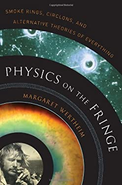 Physics on the Fringe: Smoke Rings, Circlons, and Alternative Theories of Everything 9780802715135