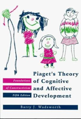 Piaget's Theory of Cognitive and Affective Development/Foundations of Constructivism 9780801307737