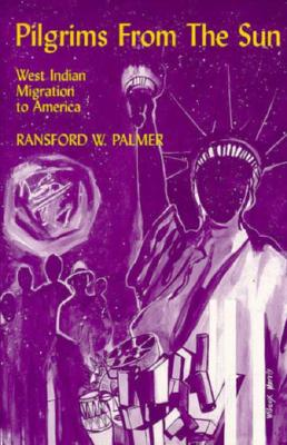 Immigrant Heritage of America Series: Pilgrims from the Sun: West Indian Migration to America (Cloth) 9780805784312