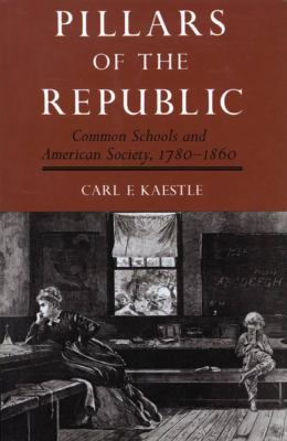Pillars of the Republic: Common Schools and American Society, 1780-1860 9780809076208