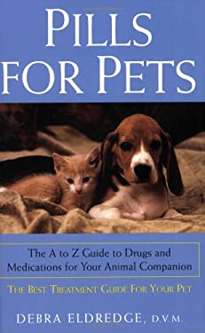 Pills for Pets: The A to Z Guide to Drugs and Medications for Your Animal Companion 9780806524368