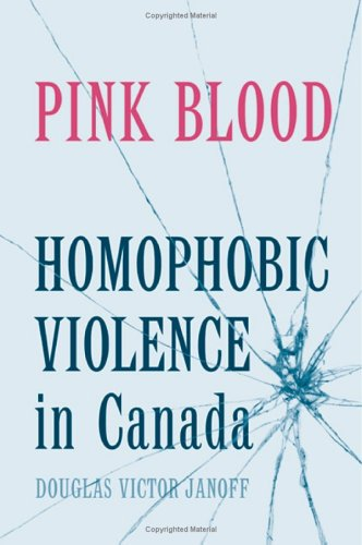 Pink Blood: Homophobic Violence in Canada 9780802085702