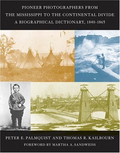 Pioneer Photographers from the Mississippi to the Continental Divide: A Biographical Dictionary, 1839-1865 9780804740579