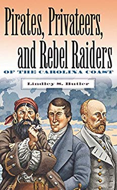Pirates, Privateers, and Rebel Raiders of the Carolina Coast 9780807825532