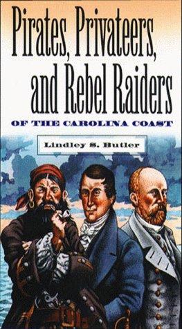 Pirates, Privateers, and Rebel Raiders of the Carolina Coast 9780807848630