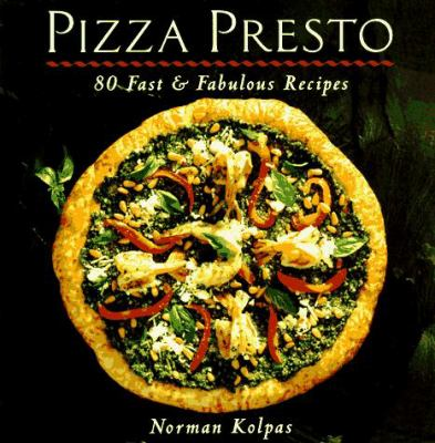 Pizza Presto: 80 Fast and Fabulous Recipes 9780809232208