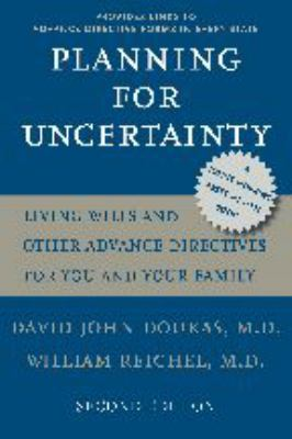 Planning for Uncertainty: Living Wills and Other Advance Directives for You and Your Family 9780801886089