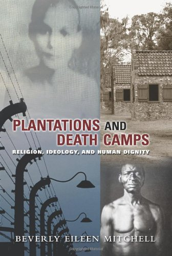 Plantations and Death Camp: Religion, Ideology, and Human Dignity 9780800663308