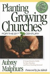 Planting Growing Churches for the 21st Century: A Comprehensive Guide for New Churches and Those Desiring Renewal 3206645