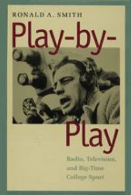 Play-By-Play: Radio, Television, and Big-Time College Sport 9780801866869