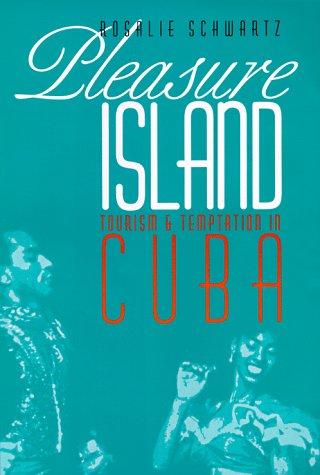 Pleasure Island: Tourism and Temptation in Cuba 9780803242579