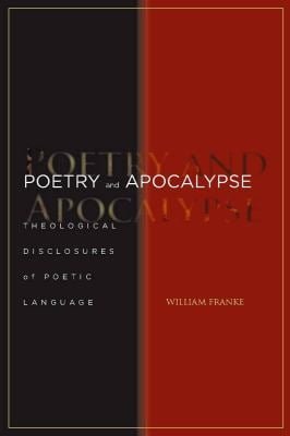 Poetry and Apocalypse: Theological Disclosures of Poetic Language 9780804759106