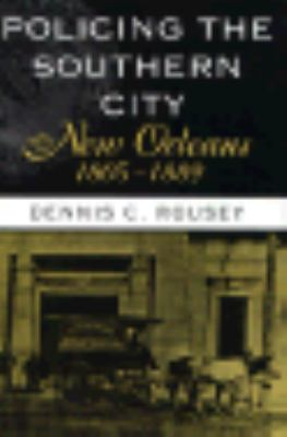 Policing the Southern City--New Orleans, 1805-1889 9780807120460
