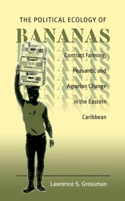 Political Ecology of Bananas: Contract Farming, Peasants, and Agrarian Change in the Eastern Caribbean 9780807824108