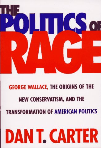 Politics of Rage: George Wallace, the Origins of the New Conservatism, and the Transformation... 9780807121139