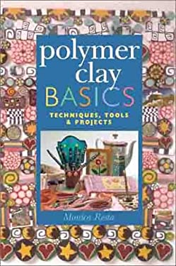 Polymer Clay Basics: Techniques, Tools & Projects 9780806971360