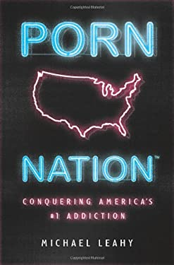 Porn Nation: Conquering America's #1 Addiction 9780802481252