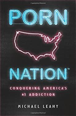 Porn Nation: Conquering America's #1 Addiction 9780802481252