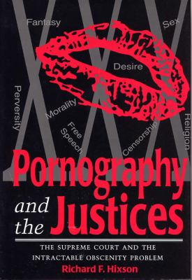 Pornography and the Justices: The Supreme Court and the Intractable Obscenity Problem 9780809320578