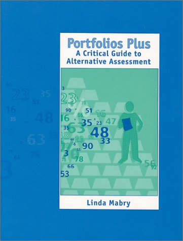 Portfolios Plus: A Critical Guide to Alternative Assessment 9780803966116