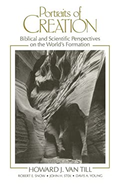 Portraits of Creation: Biblical and Scientific Perspectives on the World's Formation 9780802804853