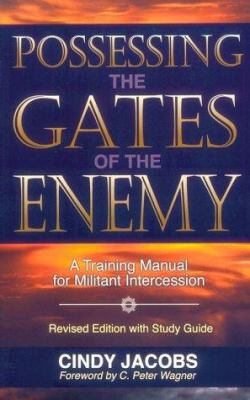 Possessing the Gates of the Enemy: A Training Manual for Militant Intercession 9780800792237