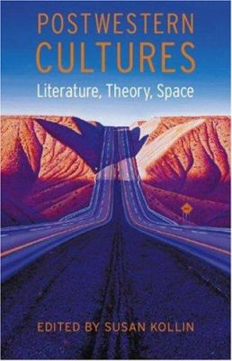 Postwestern Cultures: Literature, Theory, Space 9780803211148