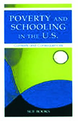 Poverty and Schooling in the U.S.: Contexts and Consequences 9780805838930