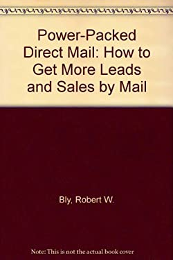 Power-Packed Direct Mail: How to Get More Leads and Sales by Mail 9780805035063