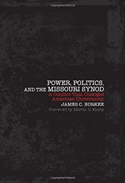 Power, Politics, and the Missouri Synod: A Conflict That Changed American Christianity 9780800697921