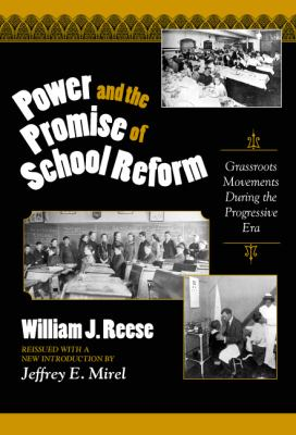 Power and the Promise of School Reform: Grassroots Movements During the Progressive Era 9780807742273