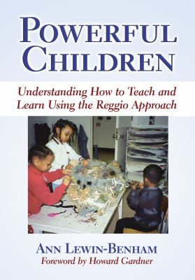Powerful Children: Understanding How to Teach and Learn Using the Reggio Approach 9780807748848