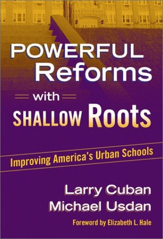 Powerful Reforms with Shallow Roots: Improving America's Urban Schools 9780807742921