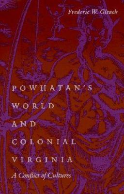 Powhatan's World and Colonial Virginia Powhatan's World and Colonial Virginia: A Conflict of Cultures a Conflict of Cultures 9780803221666