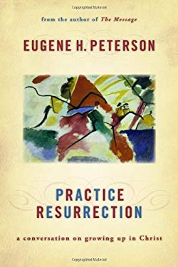 Practice Resurrection: A Conversation on Growing Up in Christ 9780802829559
