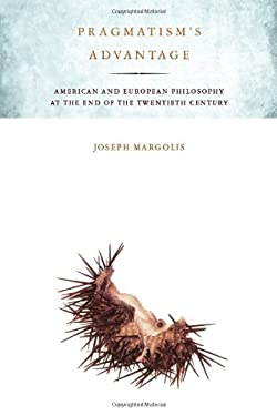 Pragmatism's Advantage: American and European Philosophy at the End of the Twentieth Century 9780804770460