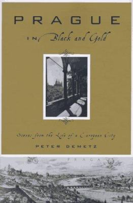Prague in Black and Gold: Scenes from the Life of a European City 9780809078431
