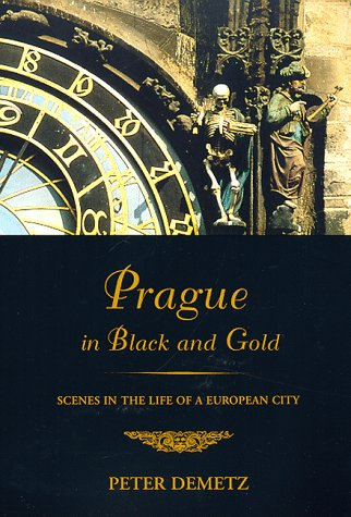 Prague in Black and Gold: Scenes from the Life of a European City 9780809016099