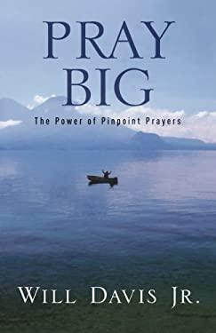 Pray Big: The Power of Pinpoint Prayers 9780800732042