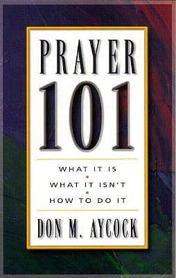 Prayer 101: What It Is, What is Isn't, How to Do It 9780805415001