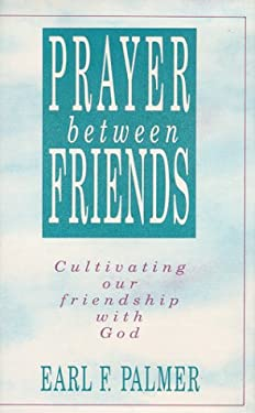 Prayer - Between Friends : Cultivating Our Friendship with God