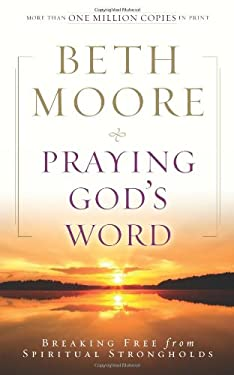 Praying God's Word: Breaking Free from Spiritual Strongholds 9780805464337