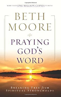 Praying God's Word: Breaking Free from Spiritual Strongholds 9780805464344