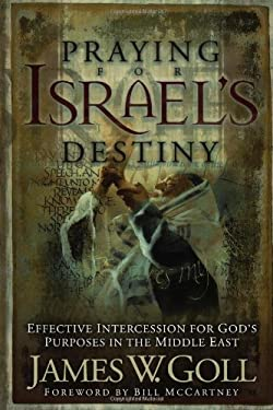 Praying for Israel's Destiny: Effective Intercession for God's Purposes in the Middle East 9780800793692