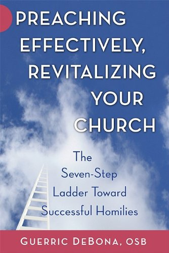 Preaching Effectively, Revitalizing Your Church: The Seven-Step Ladder Toward Successful Homilies 9780809146024