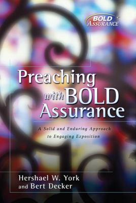 Preaching with Bold Assurance: A Solid and Enduring Approach to Engaging Exposition 9780805426236