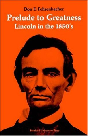 Prelude to Greatness: Lincoln in the 1850's 9780804701204