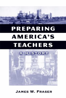 Preparing America's Teachers: A History 9780807747346