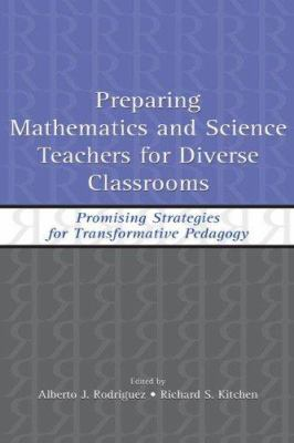 Preparing Mathematics and Science Teachers for Diverse Classrooms: Promising Strategies for Transformative Pedagogy 9780805846805